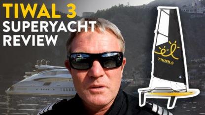 Avis du Capitaine du super yacht Grey Matters sur le petit dériveur Tiwal 3